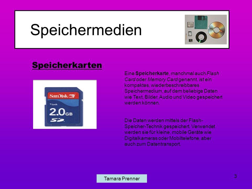 Speichermedien Tamara Prenner 3 Speicherkarten Eine Speicherkarte, manchmal auch Flash Card oder Memory Card genannt, ist ein kompaktes, wiederbeschreibbares Speichermedium, auf dem beliebige Daten wie Text, Bilder, Audio und Video gespeichert werden können.