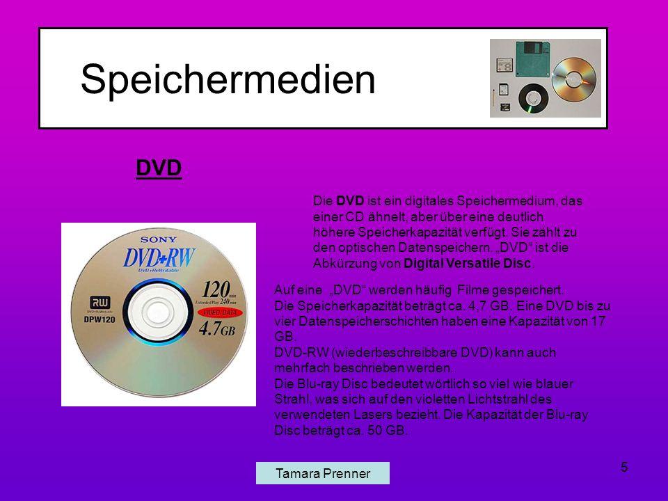 Speichermedien Tamara Prenner 5 Die DVD ist ein digitales Speichermedium, das einer CD ähnelt, aber über eine deutlich höhere Speicherkapazität verfügt.