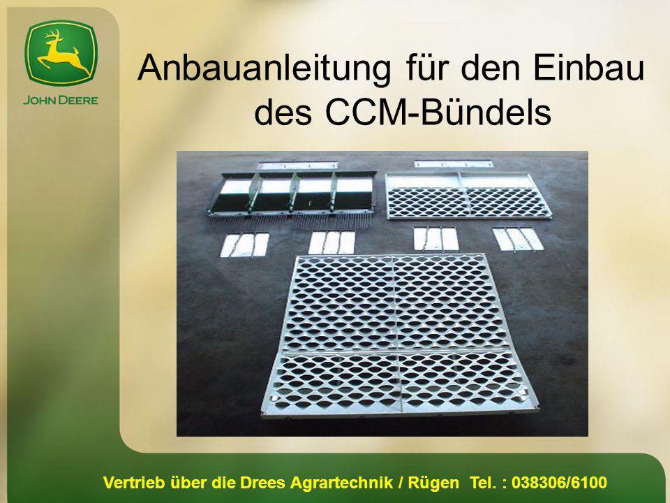 Vertrieb über die Drees Agrartechnik / Rügen Tel. : 038306/6100 Anbauanleitung für den Einbau des CCM-Bündels