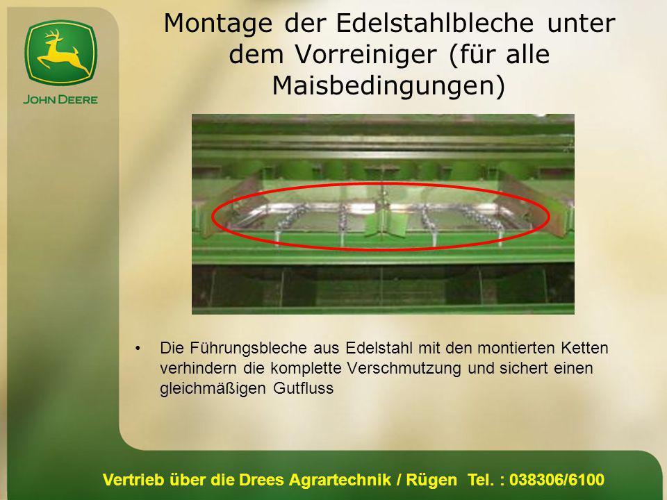 Vertrieb über die Drees Agrartechnik / Rügen Tel. : 038306/6100 Die Führungsbleche aus Edelstahl mit den montierten Ketten verhindern die komplette Ve