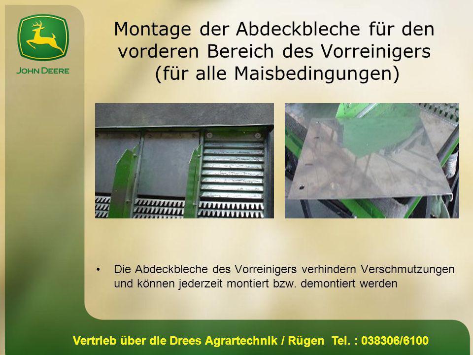 Vertrieb über die Drees Agrartechnik / Rügen Tel. : 038306/6100 Montage der Abdeckbleche für den vorderen Bereich des Vorreinigers (für alle Maisbedin