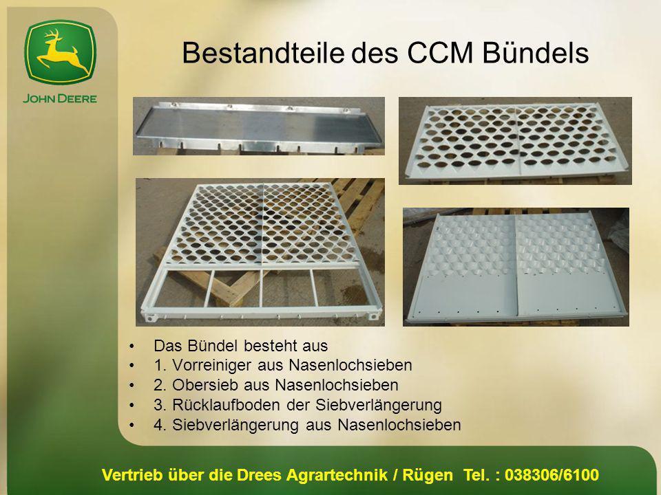 Vertrieb über die Drees Agrartechnik / Rügen Tel. : 038306/6100 Bestandteile des CCM Bündels Das Bündel besteht aus 1. Vorreiniger aus Nasenlochsieben