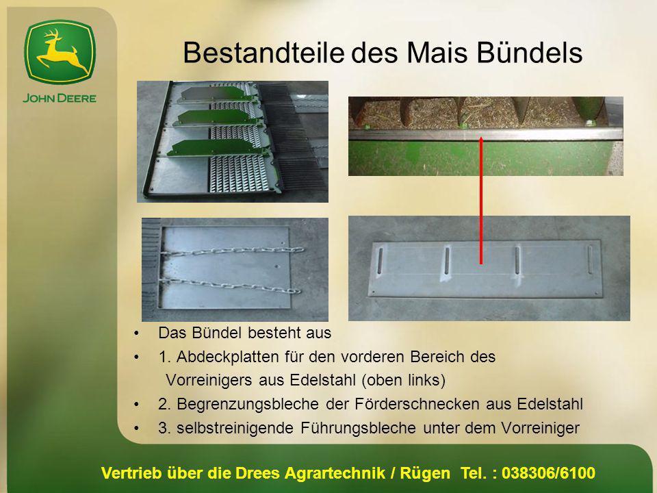 Vertrieb über die Drees Agrartechnik / Rügen Tel. : 038306/6100 Bestandteile des Mais Bündels Das Bündel besteht aus 1. Abdeckplatten für den vorderen