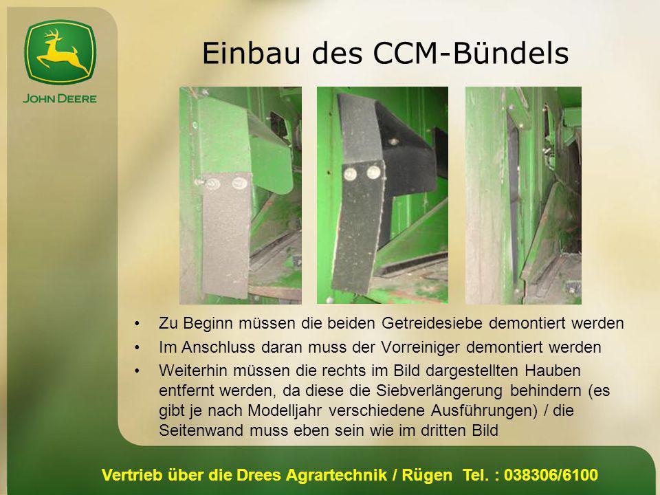 Vertrieb über die Drees Agrartechnik / Rügen Tel. : 038306/6100 Einbau des CCM-Bündels Zu Beginn müssen die beiden Getreidesiebe demontiert werden Im