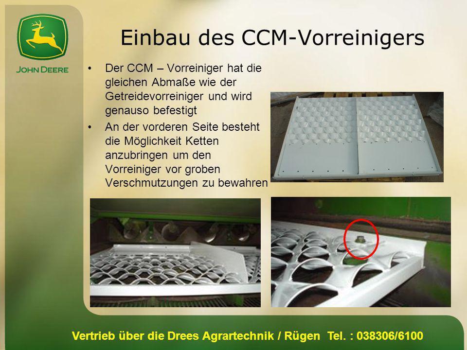 Vertrieb über die Drees Agrartechnik / Rügen Tel. : 038306/6100 Einbau des CCM-Vorreinigers Der CCM – Vorreiniger hat die gleichen Abmaße wie der Getr