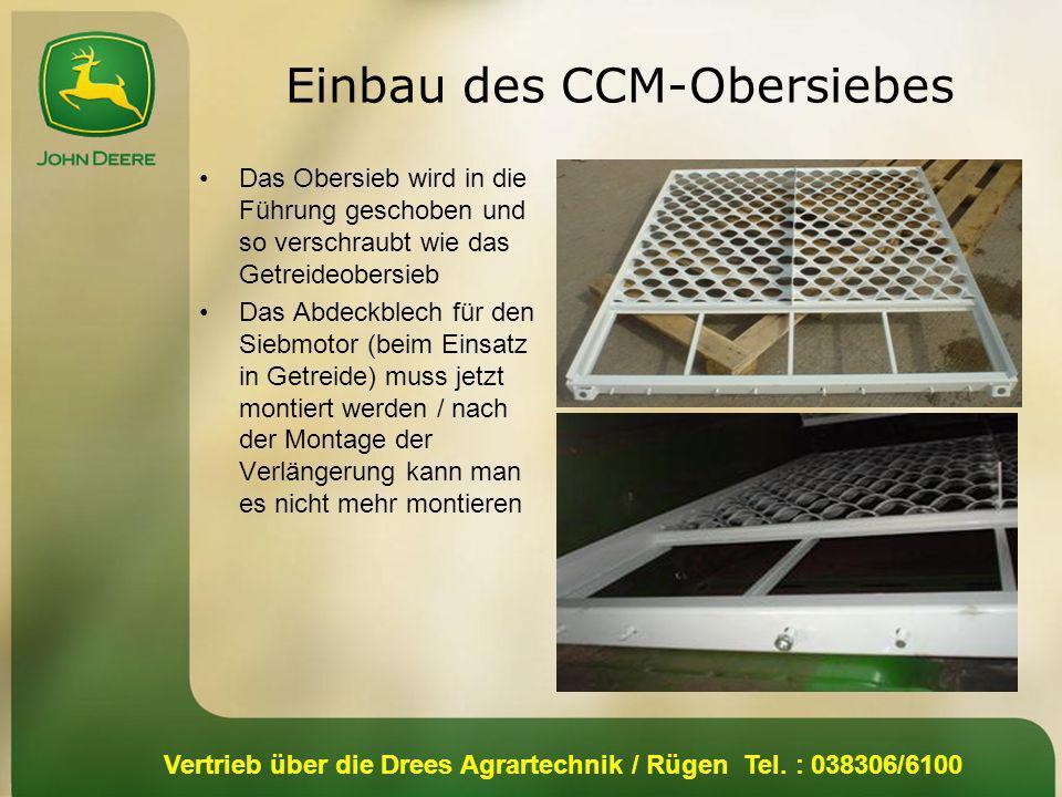 Vertrieb über die Drees Agrartechnik / Rügen Tel. : 038306/6100 Einbau des CCM-Obersiebes Das Obersieb wird in die Führung geschoben und so verschraub