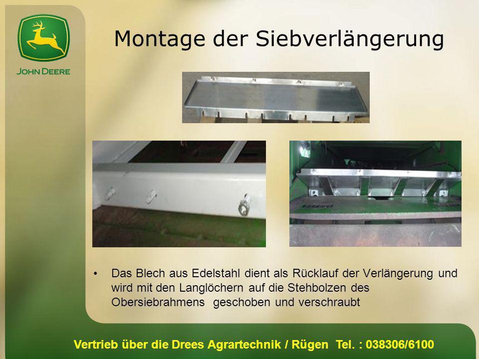 Vertrieb über die Drees Agrartechnik / Rügen Tel. : 038306/6100 Montage der Siebverlängerung Das Blech aus Edelstahl dient als Rücklauf der Verlängeru