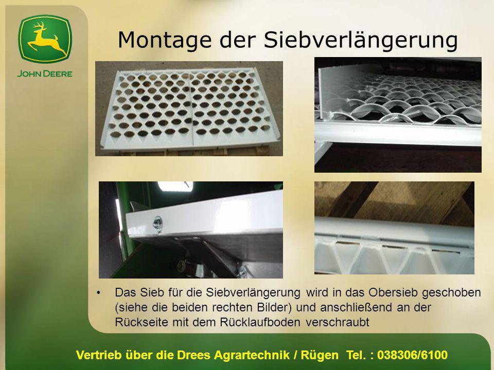 Vertrieb über die Drees Agrartechnik / Rügen Tel. : 038306/6100 Montage der Siebverlängerung Das Sieb für die Siebverlängerung wird in das Obersieb ge