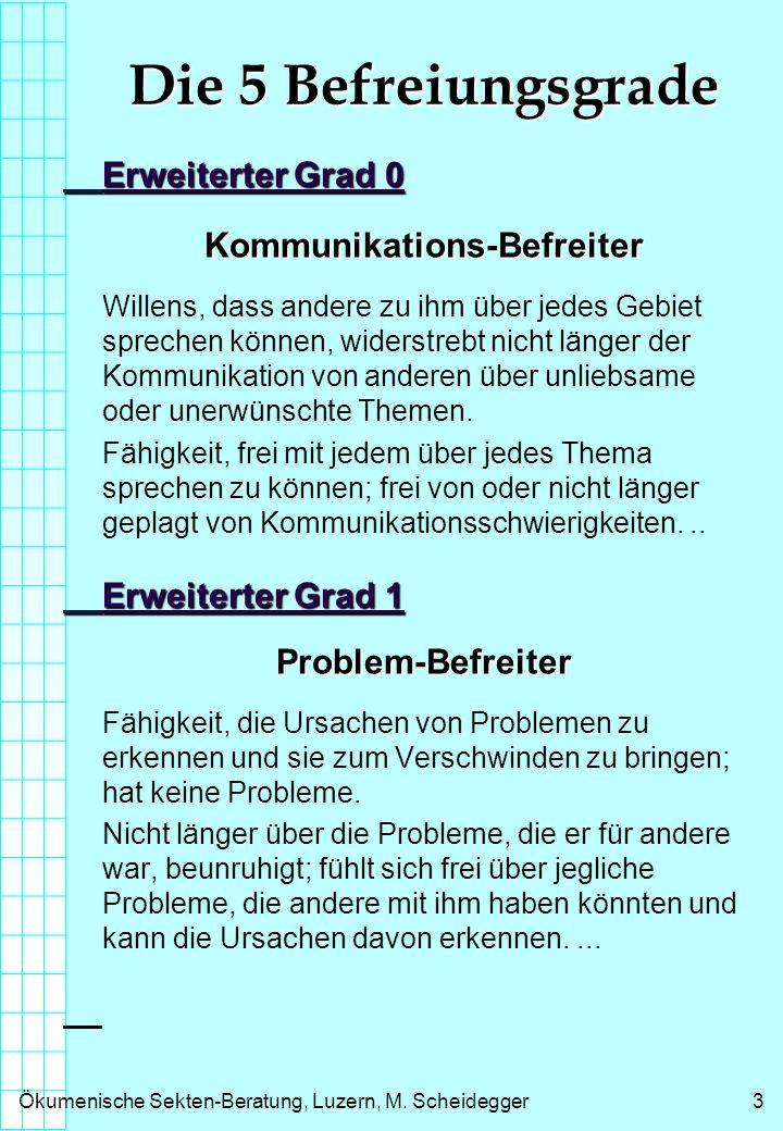Ökumenische Sekten-Beratung, Luzern, M. Scheidegger3 Die 5 Befreiungsgrade Erweiterter Grad 0 Kommunikations-Befreiter Willens, dass andere zu ihm übe