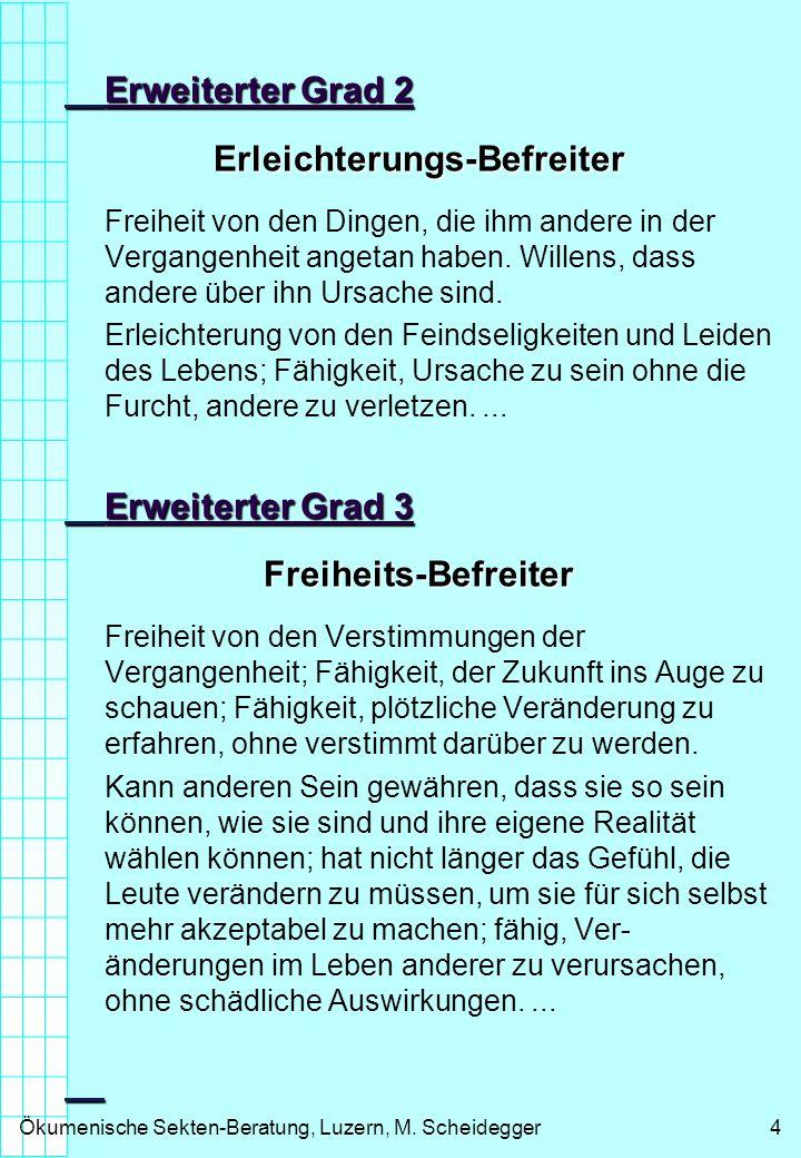 Ökumenische Sekten-Beratung, Luzern, M. Scheidegger4 Erweiterter Grad 2 Erleichterungs-Befreiter Freiheit von den Dingen, die ihm andere in der Vergan