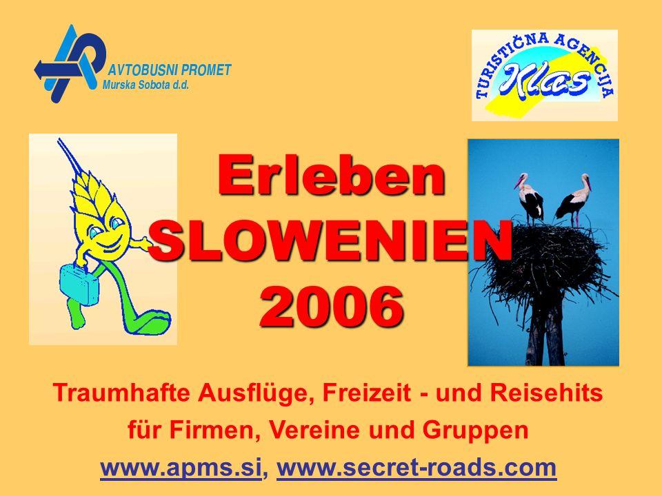 ErlebenSLOWENIEN2006 Traumhafte Ausflüge, Freizeit - und Reisehits für Firmen, Vereine und Gruppen www.apms.si, www.secret-roads.com