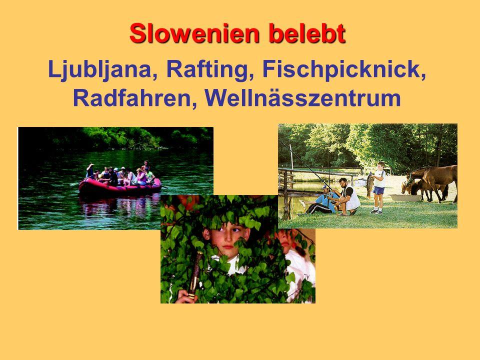 Slowenien belebt Ljubljana, Rafting, Fischpicknick, Radfahren, Wellnässzentrum
