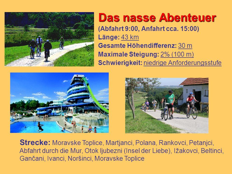 Das nasse Abenteuer (Abfahrt 9:00, Anfahrt cca. 15:00) Länge: 43 km Gesamte Höhendifferenz: 30 m Maximale Steigung: 2% (100 m) Schwierigkeit: niedrige