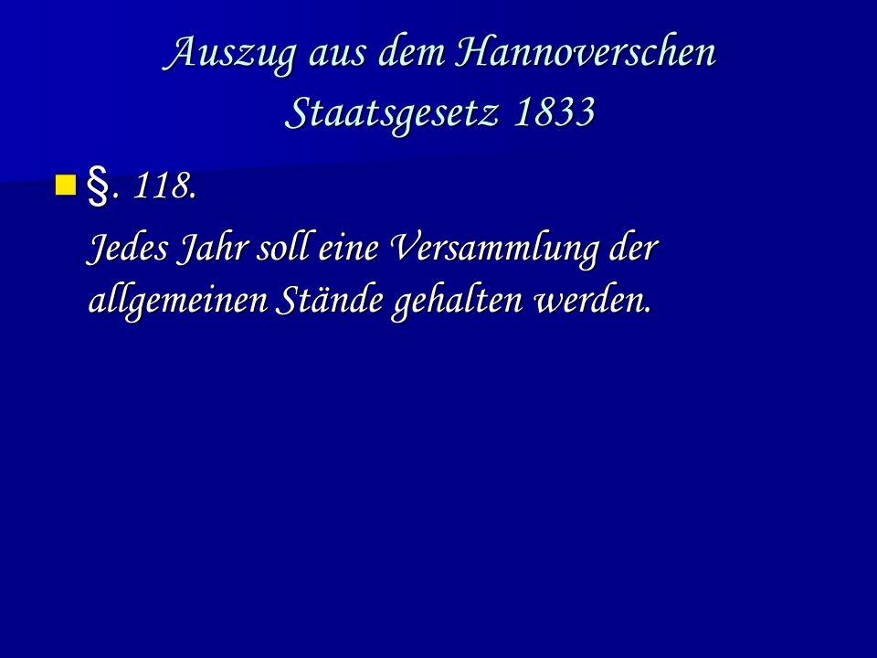 Auszug aus dem Hannoverschen Staatsgesetz 1833 §. 118. §. 118. Jedes Jahr soll eine Versammlung der allgemeinen Stände gehalten werden.