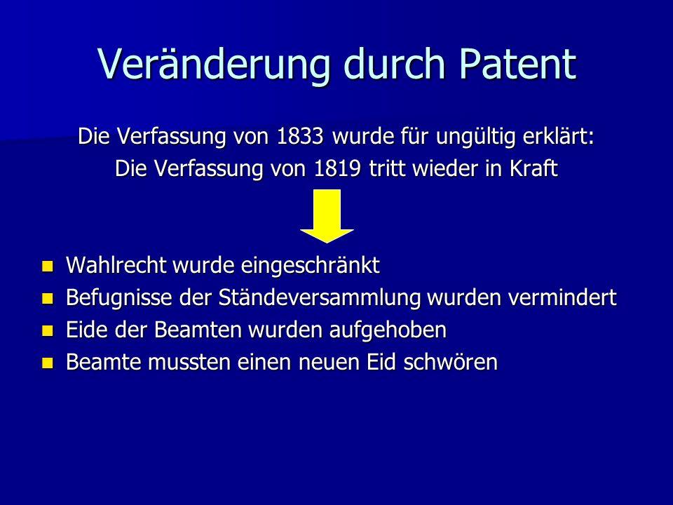 Veränderung durch Patent Die Verfassung von 1833 wurde für ungültig erklärt: Die Verfassung von 1819 tritt wieder in Kraft Wahlrecht wurde eingeschrän