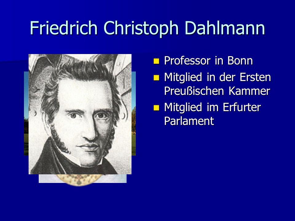 Friedrich Christoph Dahlmann Professor in Bonn Professor in Bonn Mitglied in der Ersten Preußischen Kammer Mitglied in der Ersten Preußischen Kammer M