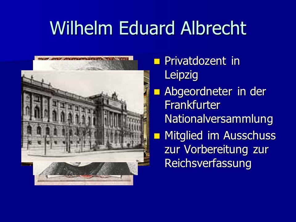 Wilhelm Eduard Albrecht Privatdozent in Leipzig Privatdozent in Leipzig Abgeordneter in der Frankfurter Nationalversammlung Abgeordneter in der Frankf