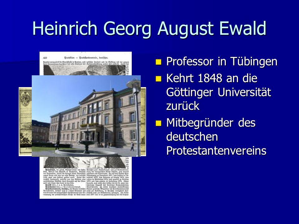 Heinrich Georg August Ewald Professor in Tübingen Professor in Tübingen Kehrt 1848 an die Göttinger Universität zurück Kehrt 1848 an die Göttinger Uni
