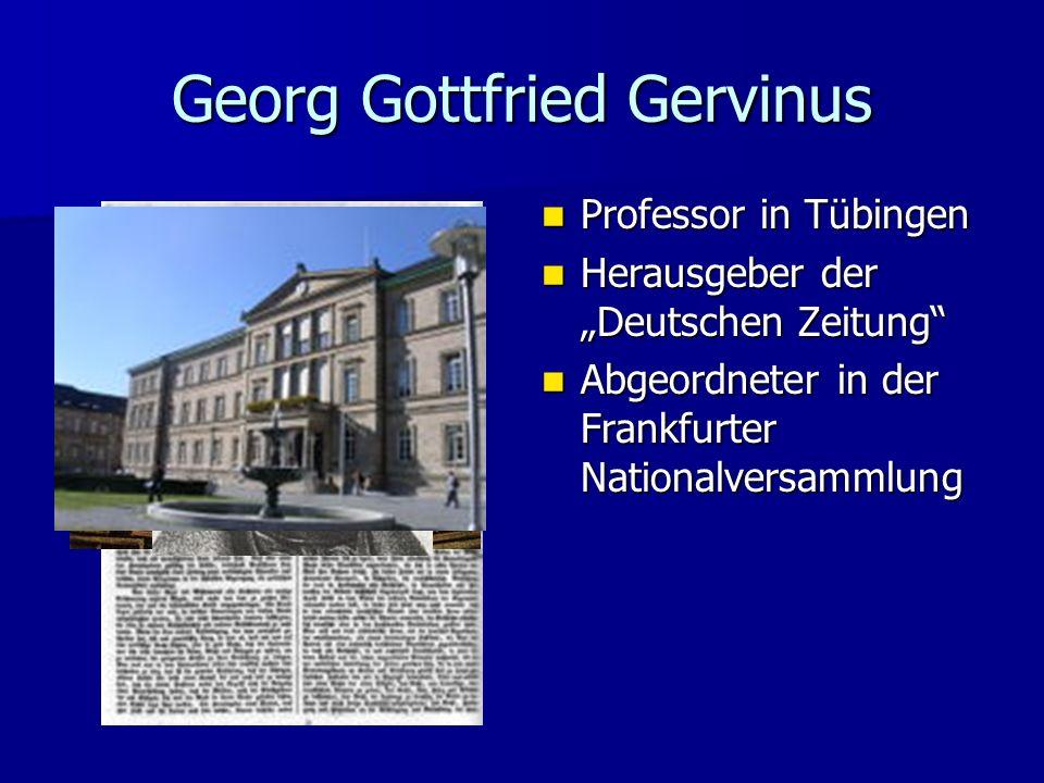 Georg Gottfried Gervinus Professor in Tübingen Professor in Tübingen Herausgeber der Deutschen Zeitung Herausgeber der Deutschen Zeitung Abgeordneter