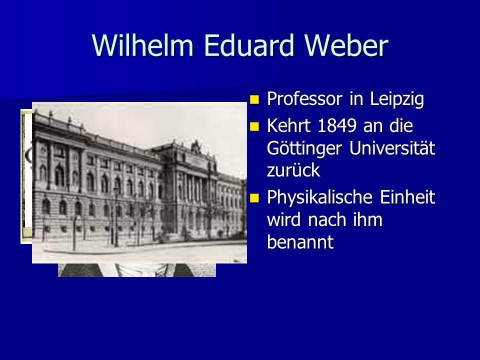 Wilhelm Eduard Weber Professor in Leipzig Professor in Leipzig Kehrt 1849 an die Göttinger Universität zurück Kehrt 1849 an die Göttinger Universität