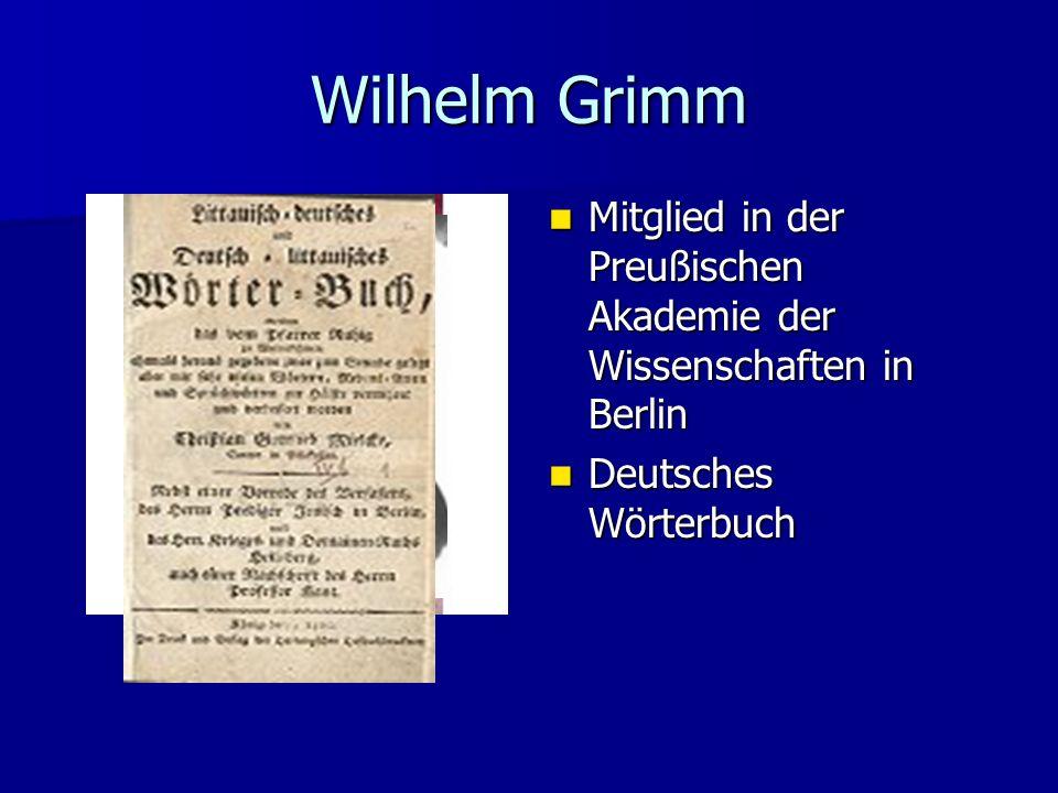 Wilhelm Grimm Mitglied in der Preußischen Akademie der Wissenschaften in Berlin Mitglied in der Preußischen Akademie der Wissenschaften in Berlin Deut
