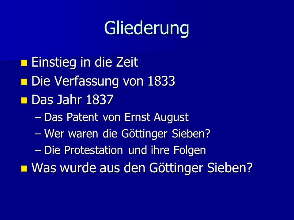 Gliederung Einstieg in die Zeit Einstieg in die Zeit Die Verfassung von 1833 Die Verfassung von 1833 Das Jahr 1837 Das Jahr 1837 –Das Patent von Ernst