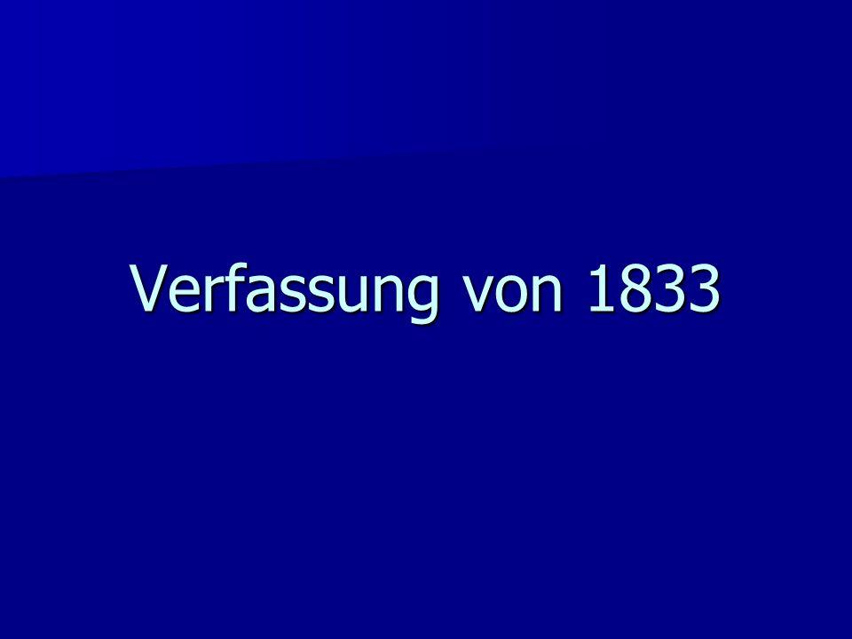 Staatsgrundgesetz von 1833 Konstitutionelle Verfassung Konstitutionelle Verfassung Ähnlich den liberalen Verfassungen in Süddeutschland Ähnlich den liberalen Verfassungen in Süddeutschland Großzügigeres Wahlrecht Großzügigeres Wahlrecht
