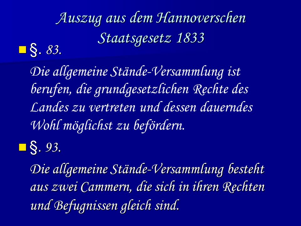 Auszug aus dem Hannoverschen Staatsgesetz 1833 §. 83. §. 83. Die allgemeine Stände-Versammlung ist berufen, die grundgesetzlichen Rechte des Landes zu