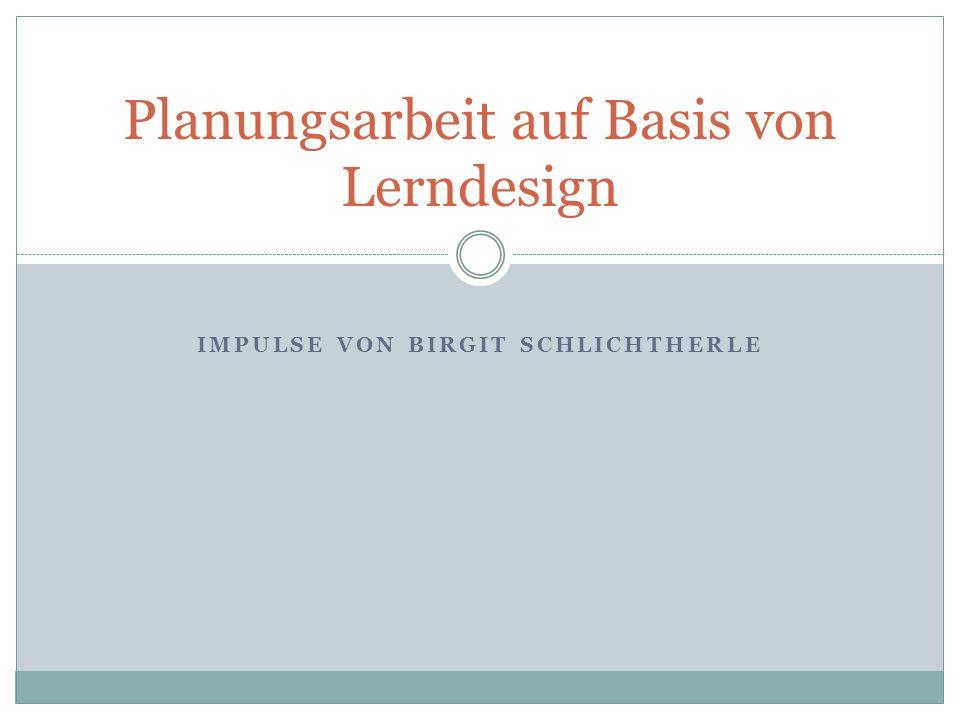 IMPULSE VON BIRGIT SCHLICHTHERLE Planungsarbeit auf Basis von Lerndesign