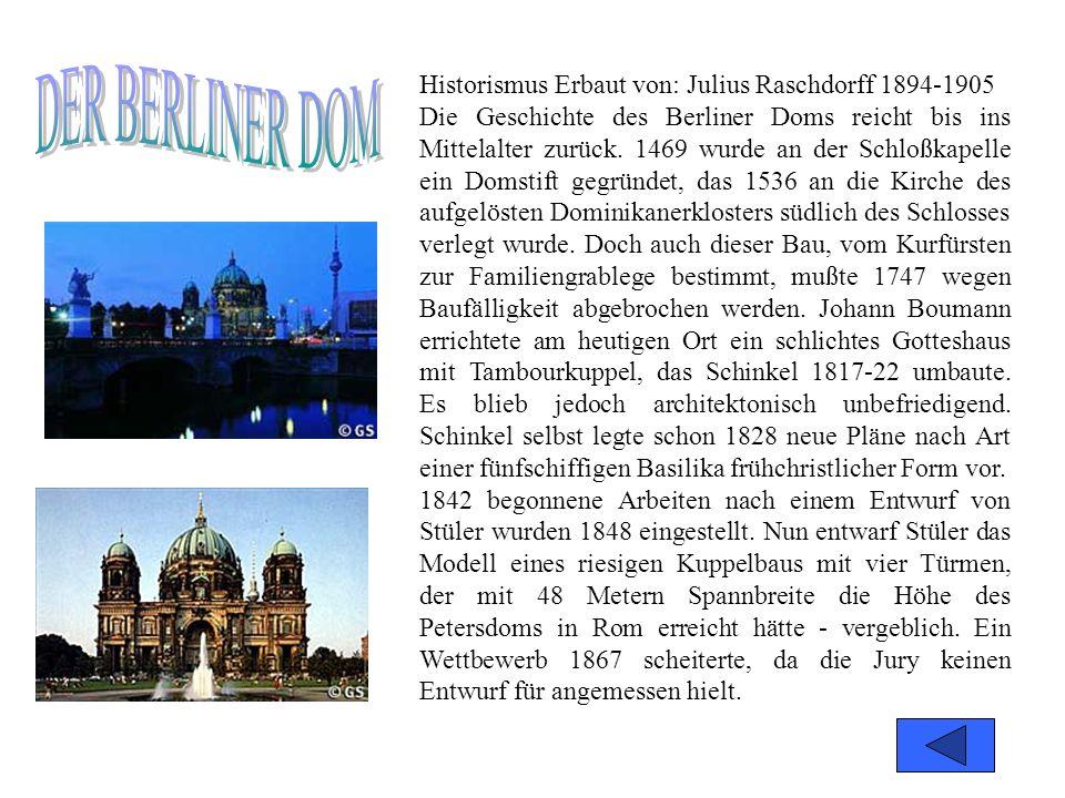 Historismus Erbaut von: Julius Raschdorff 1894-1905 Die Geschichte des Berliner Doms reicht bis ins Mittelalter zurück.