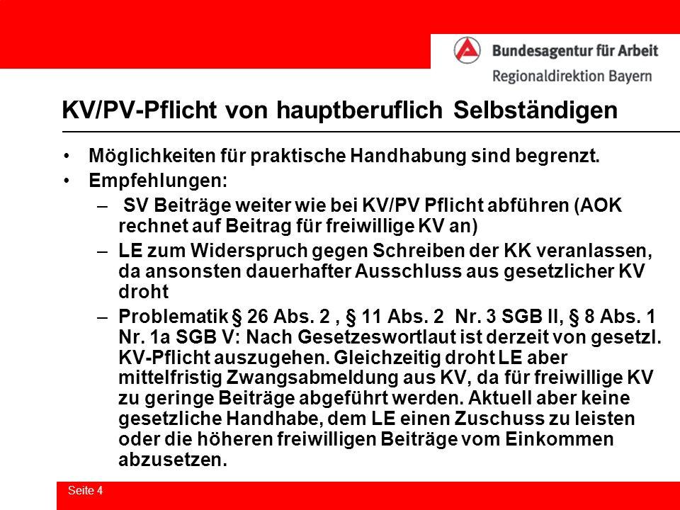 Seite 4 KV/PV-Pflicht von hauptberuflich Selbständigen Möglichkeiten für praktische Handhabung sind begrenzt. Empfehlungen: – SV Beiträge weiter wie b