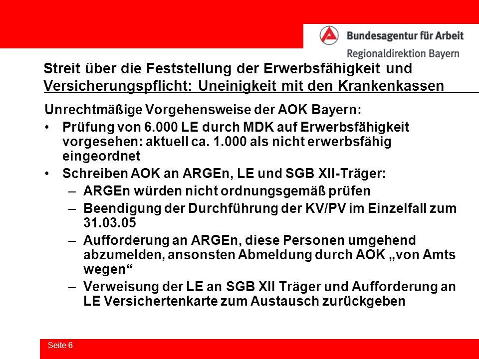 Seite 7 Streit über die Feststellung der Erwerbsfähigkeit und Versicherungspflicht: Uneinigkeit mit den Krankenkassen Noch: Unrechtmäßige Vorgehensweise der AOK Bayern: Bisherige Reaktionen der RD: –Schreiben an ARGEn/AA vom 11.