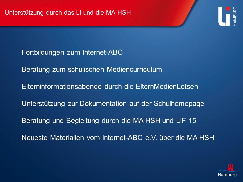 Unterstützung durch das LI und die MA HSH Fortbildungen zum Internet-ABC Beratung zum schulischen Mediencurriculum Elterninformationsabende durch die