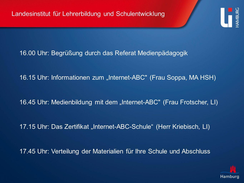 Landesinstitut für Lehrerbildung und Schulentwicklung 16.00 Uhr: Begrüßung durch das Referat Medienpädagogik 16.15 Uhr: Informationen zum Internet-ABC