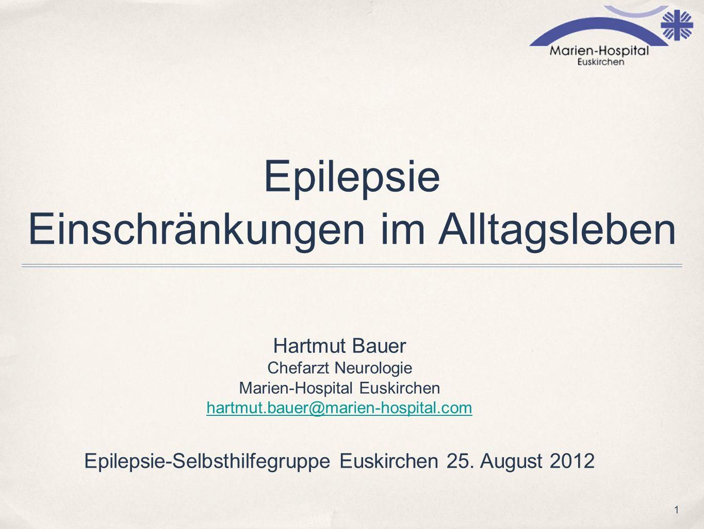 1 Epilepsie Einschränkungen im Alltagsleben Hartmut Bauer Chefarzt Neurologie Marien-Hospital Euskirchen hartmut.bauer@marien-hospital.com Epilepsie-S