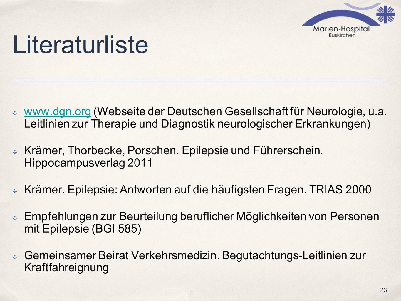 23 Literaturliste www.dgn.org (Webseite der Deutschen Gesellschaft für Neurologie, u.a. Leitlinien zur Therapie und Diagnostik neurologischer Erkranku