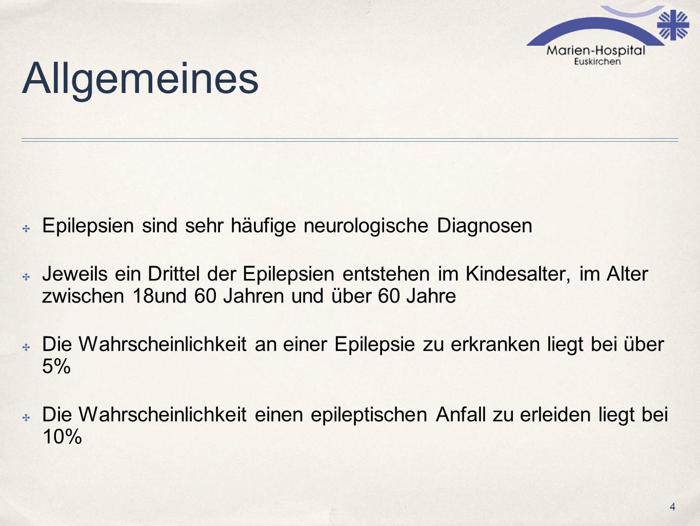 4 Allgemeines Epilepsien sind sehr häufige neurologische Diagnosen Jeweils ein Drittel der Epilepsien entstehen im Kindesalter, im Alter zwischen 18un