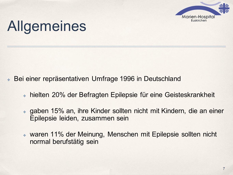 7 Allgemeines Bei einer repräsentativen Umfrage 1996 in Deutschland hielten 20% der Befragten Epilepsie für eine Geisteskrankheit gaben 15% an, ihre K