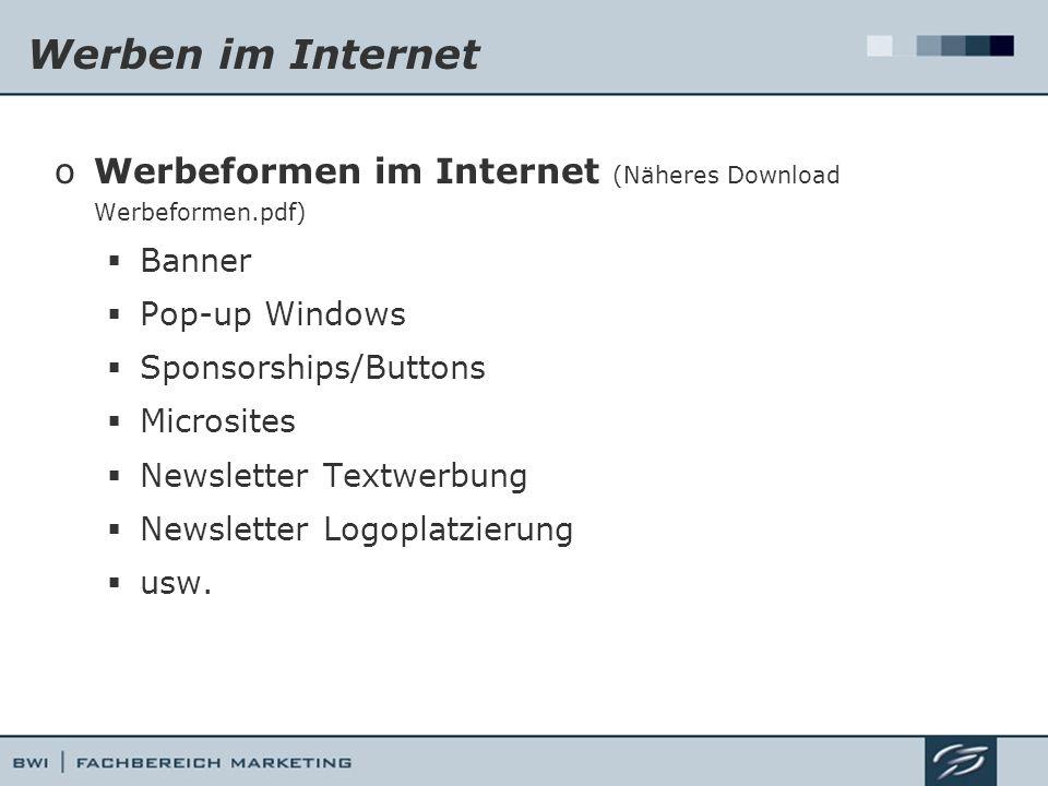 Werben im Internet oWerbeformen im Internet (Näheres Download Werbeformen.pdf) Banner Pop-up Windows Sponsorships/Buttons Microsites Newsletter Textwerbung Newsletter Logoplatzierung usw.