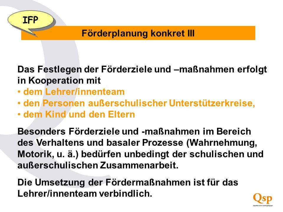 Förderplanung konkret III Das Festlegen der Förderziele und –maßnahmen erfolgt in Kooperation mit dem Lehrer/innenteam den Personen außerschulischer U