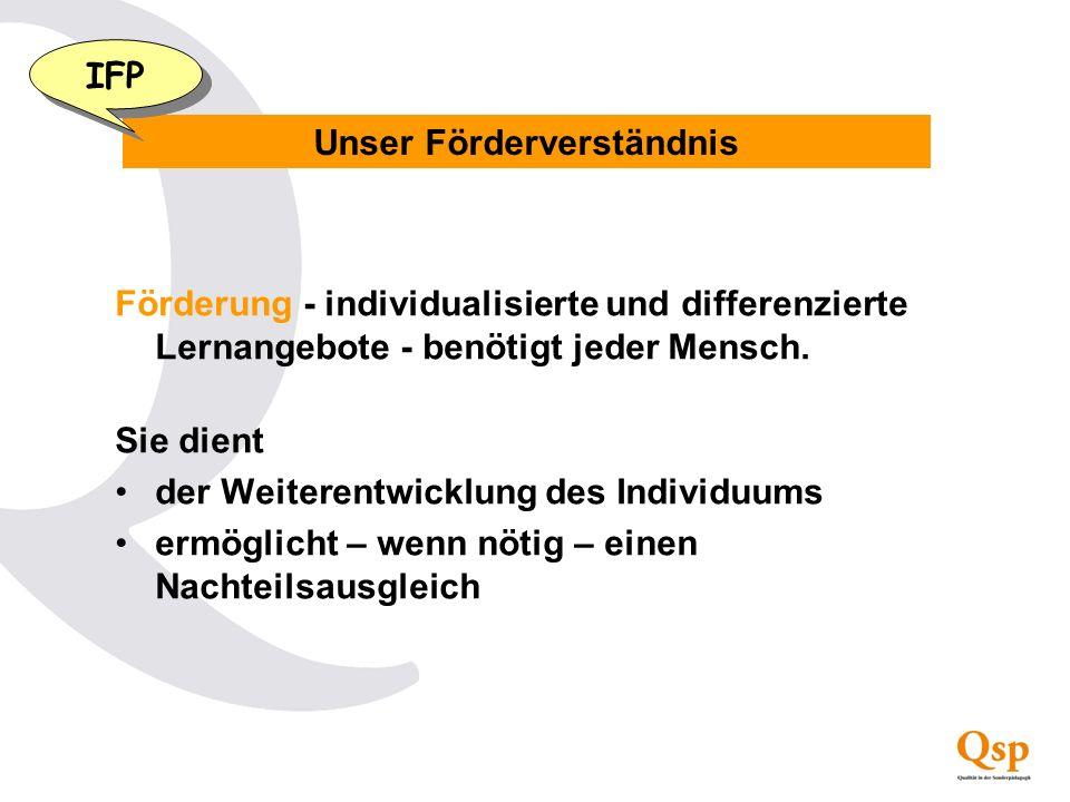Unser Förderverständnis IFP Förderung - individualisierte und differenzierte Lernangebote - benötigt jeder Mensch. Sie dient der Weiterentwicklung des