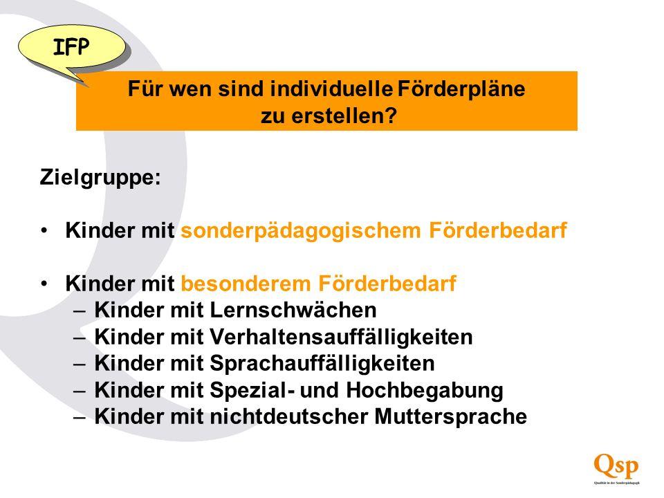 Für wen sind individuelle Förderpläne zu erstellen? IFP Zielgruppe: Kinder mit sonderpädagogischem Förderbedarf Kinder mit besonderem Förderbedarf –Ki