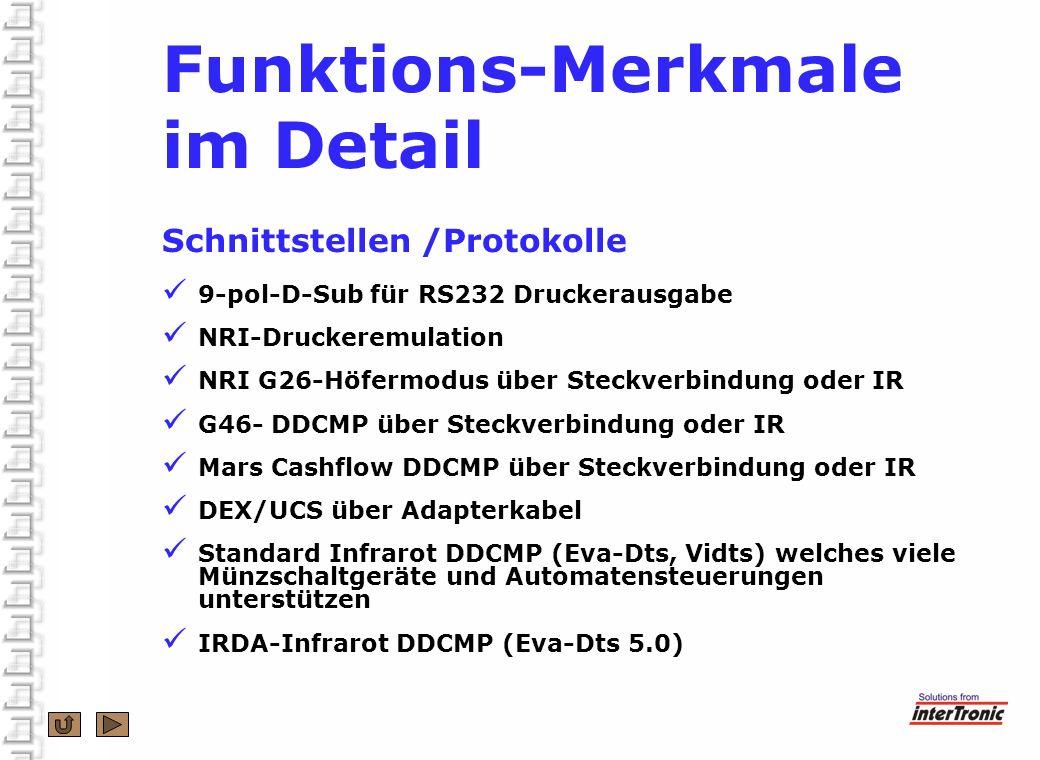 Funktions-Merkmale im Detail Schnittstellen /Protokolle 9-pol-D-Sub für RS232 Druckerausgabe NRI-Druckeremulation NRI G26-Höfermodus über Steckverbind