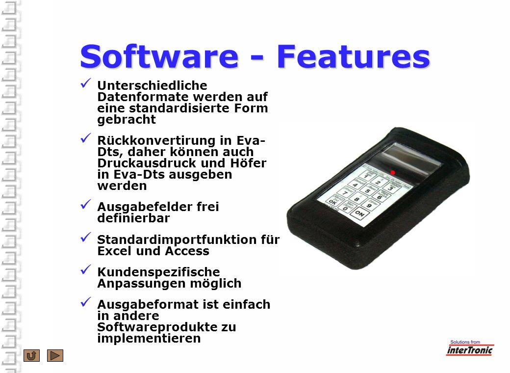 Software - Features Unterschiedliche Datenformate werden auf eine standardisierte Form gebracht Rückkonvertirung in Eva- Dts, daher können auch Drucka