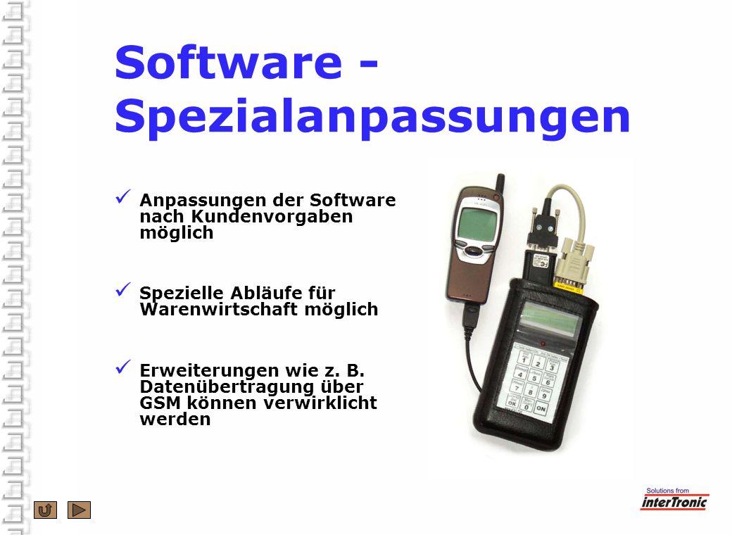 Software - Spezialanpassungen Anpassungen der Software nach Kundenvorgaben möglich Spezielle Abläufe für Warenwirtschaft möglich Erweiterungen wie z.