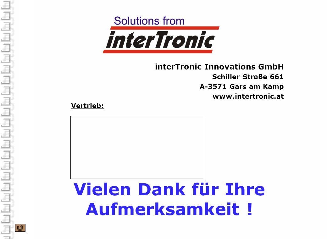 Vielen Dank für Ihre Aufmerksamkeit ! interTronic Innovations GmbH Schiller Straße 661 A-3571 Gars am Kamp www.intertronic.at Vertrieb: