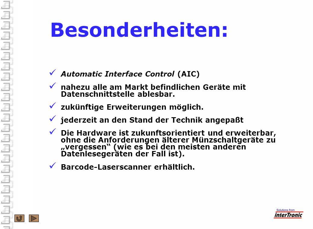 Besonderheiten: Automatic Interface Control (AIC) nahezu alle am Markt befindlichen Geräte mit Datenschnittstelle ablesbar. zukünftige Erweiterungen m