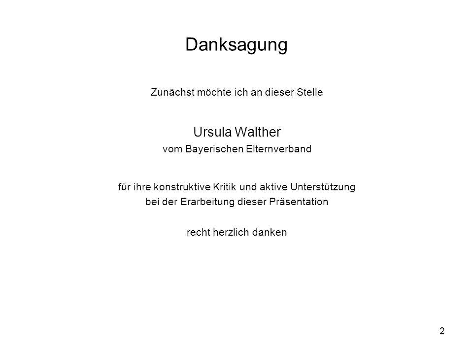 2 Danksagung Zunächst möchte ich an dieser Stelle Ursula Walther vom Bayerischen Elternverband für ihre konstruktive Kritik und aktive Unterstützung b