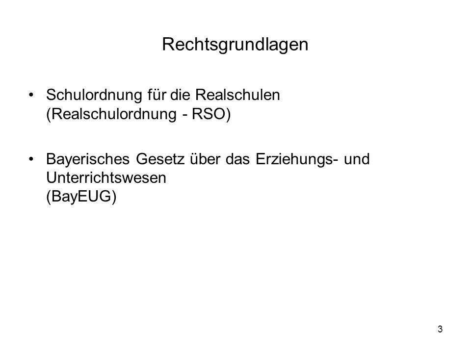 3 Rechtsgrundlagen Schulordnung für die Realschulen (Realschulordnung - RSO) Bayerisches Gesetz über das Erziehungs- und Unterrichtswesen (BayEUG)