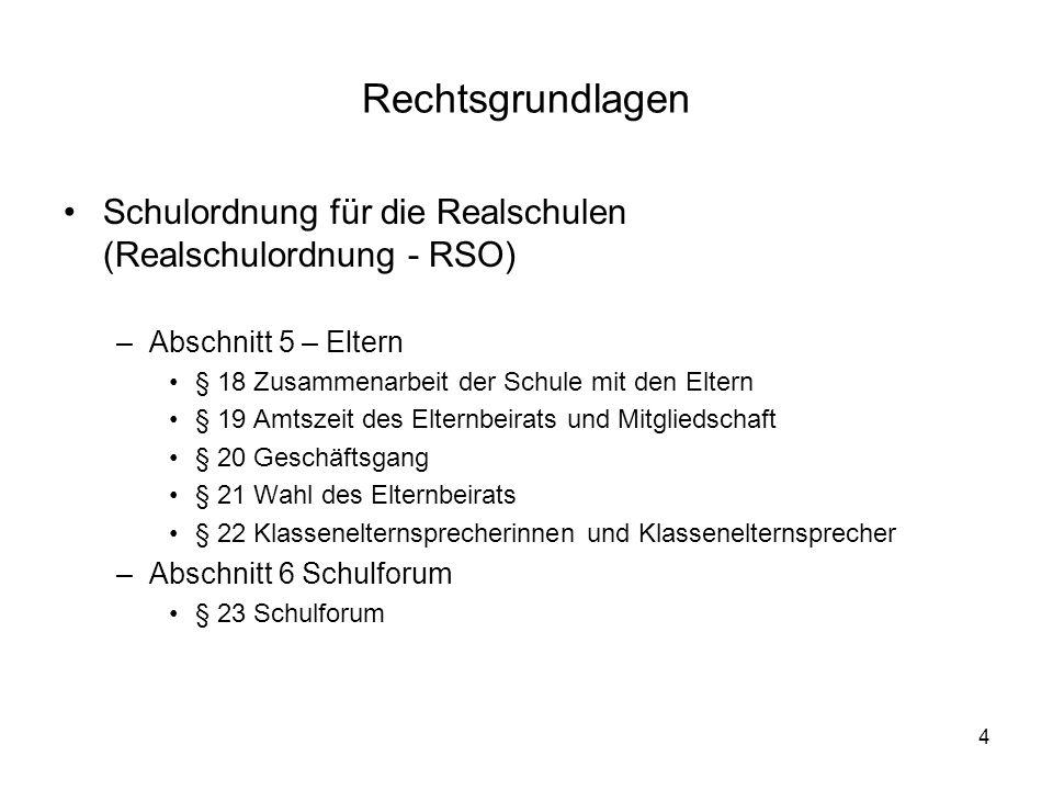 4 Rechtsgrundlagen Schulordnung für die Realschulen (Realschulordnung - RSO) –Abschnitt 5 – Eltern § 18 Zusammenarbeit der Schule mit den Eltern § 19